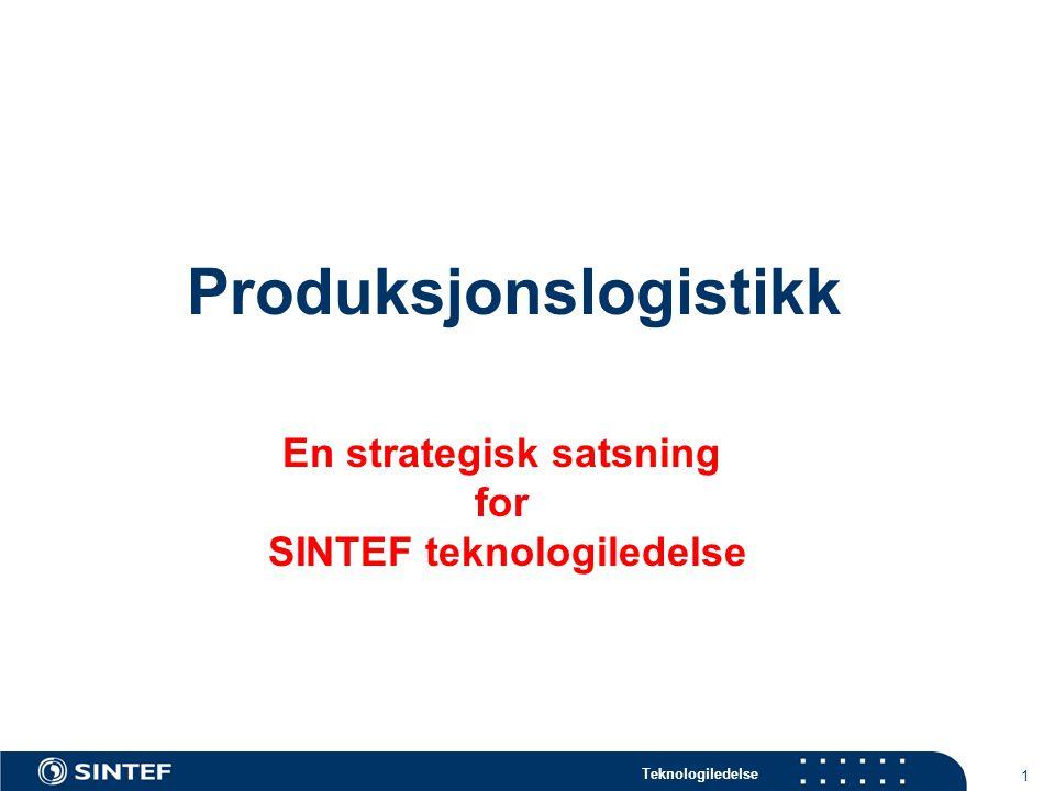 Teknologiledelse 1 Produksjonslogistikk En strategisk satsning for SINTEF teknologiledelse