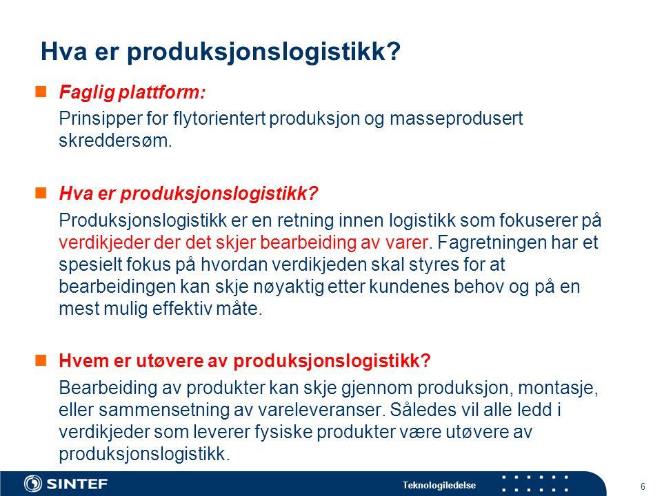 Teknologiledelse 6 Hva er produksjonslogistikk? Faglig plattform: Prinsipper for flytorientert produksjon og masseprodusert skreddersøm. Hva er produk