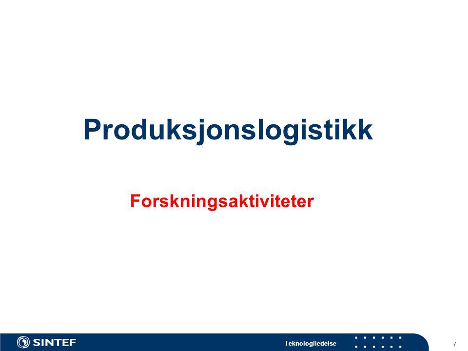 Teknologiledelse 7 Produksjonslogistikk Forskningsaktiviteter