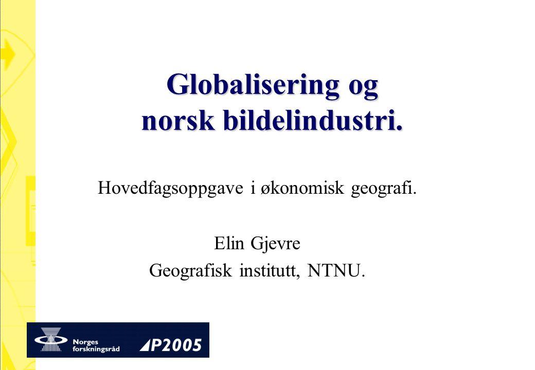 Globalisering og norsk bildelindustri. Hovedfagsoppgave i økonomisk geografi. Elin Gjevre Geografisk institutt, NTNU.
