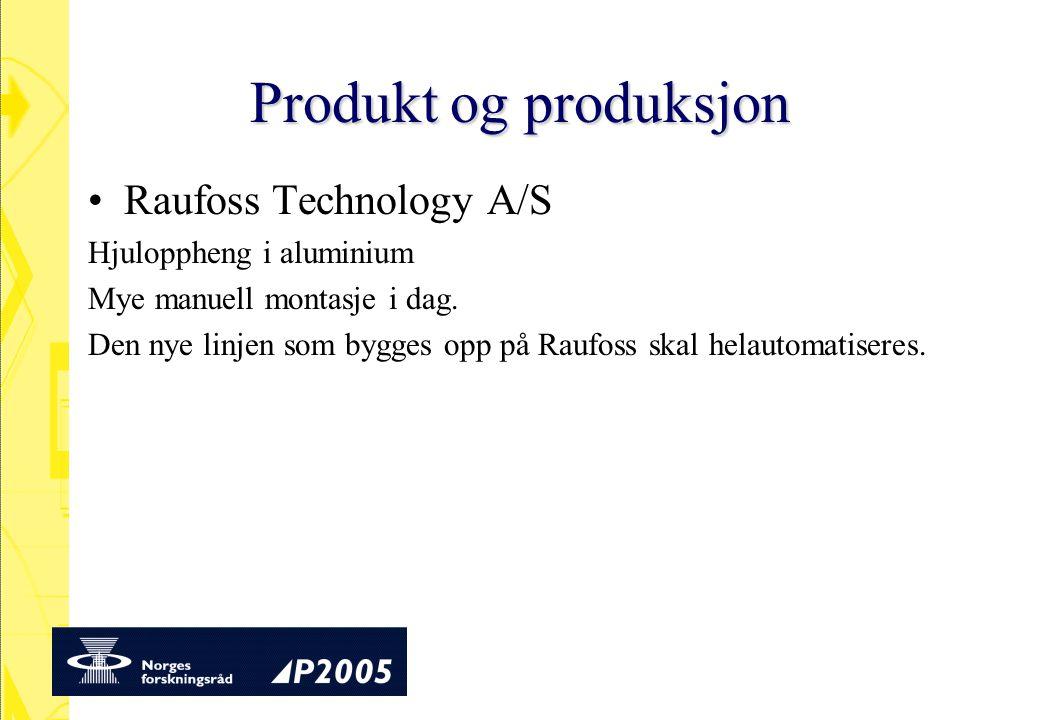 Produkt og produksjon Raufoss Technology A/S Hjuloppheng i aluminium Mye manuell montasje i dag. Den nye linjen som bygges opp på Raufoss skal helauto