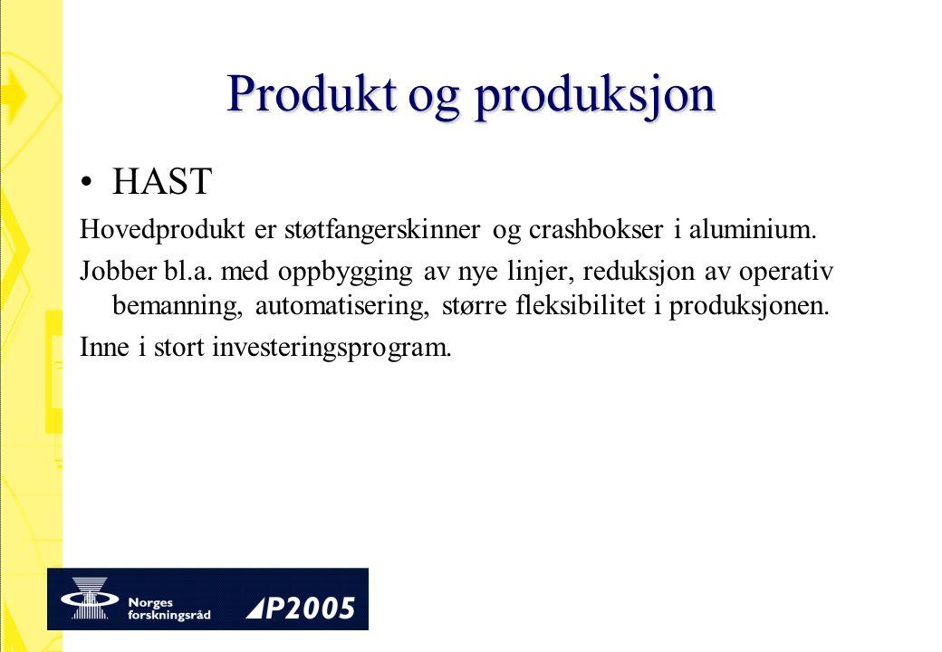 Produkt og produksjon HAST Hovedprodukt er støtfangerskinner og crashbokser i aluminium. Jobber bl.a. med oppbygging av nye linjer, reduksjon av opera