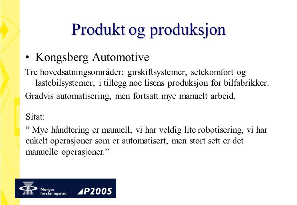 Produkt og produksjon Kongsberg Automotive Tre hovedsatningsområder: girskiftsystemer, setekomfort og lastebilsystemer, i tillegg noe lisens produksjon for bilfabrikker.