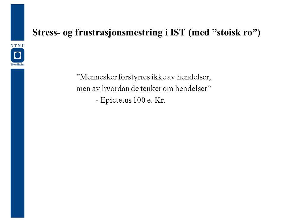 """Stress- og frustrasjonsmestring i IST (med """"stoisk ro"""") """"Mennesker forstyrres ikke av hendelser, men av hvordan de tenker om hendelser"""" - Epictetus 10"""