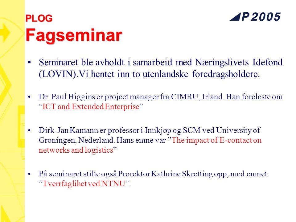 PLOG Fagseminar Seminaret ble avholdt i samarbeid med Næringslivets Idefond (LOVIN).Vi hentet inn to utenlandske foredragsholdere. Dr. Paul Higgins er