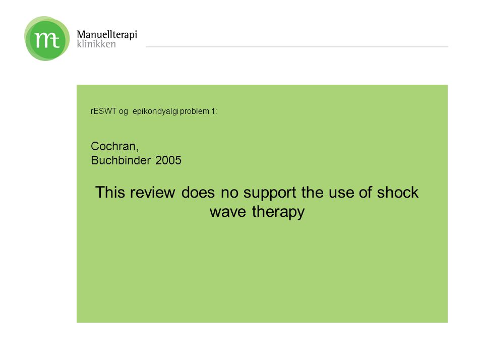rESWT og epikondyalgi problem 1: Cochran, Buchbinder 2005 This review does no support the use of shock wave therapy