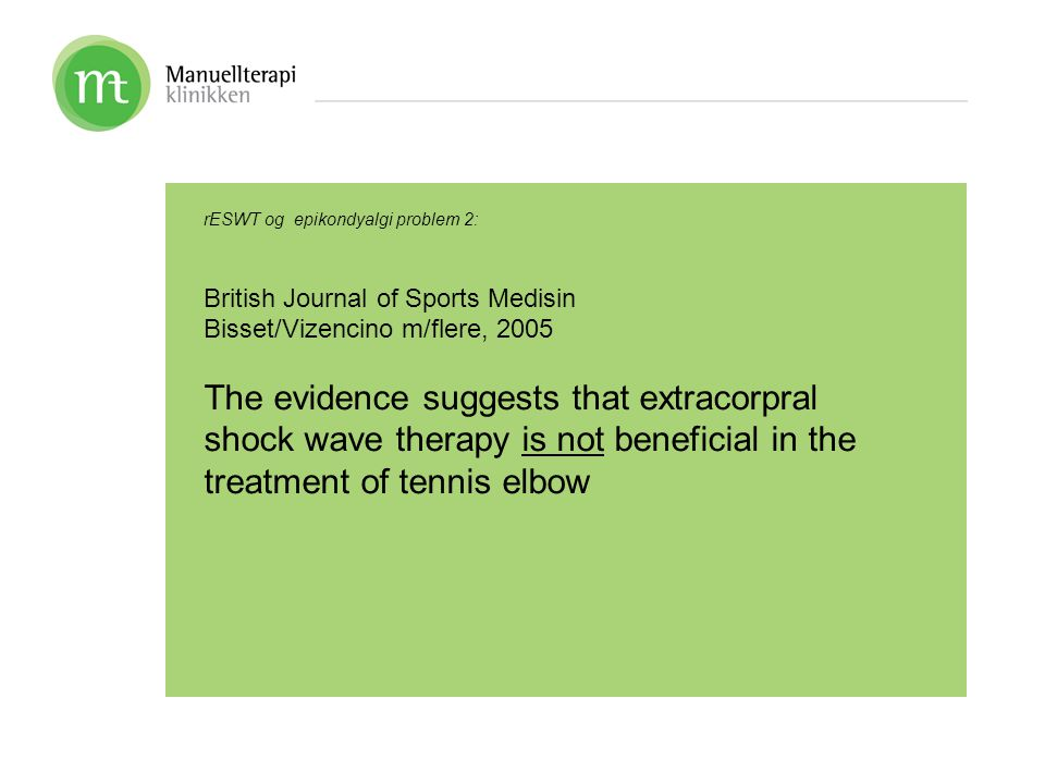 rESWT og epikondyalgi problem 2: British Journal of Sports Medisin Bisset/Vizencino m/flere, 2005 The evidence suggests that extracorpral shock wave t