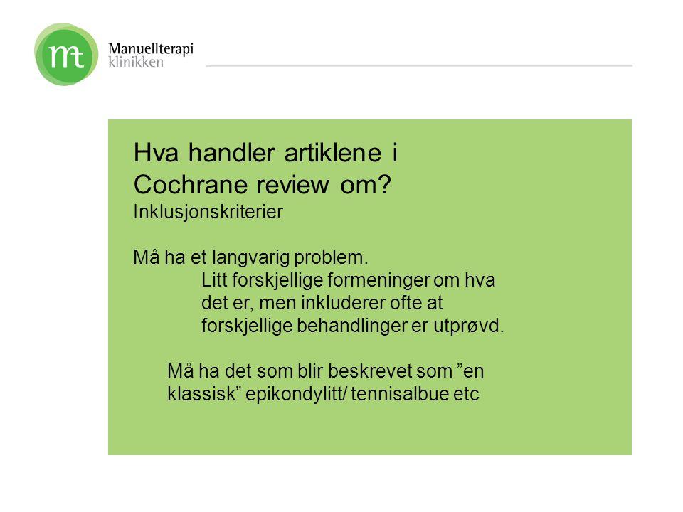 Hva handler artiklene i Cochrane review om? Inklusjonskriterier Må ha et langvarig problem. Litt forskjellige formeninger om hva det er, men inkludere
