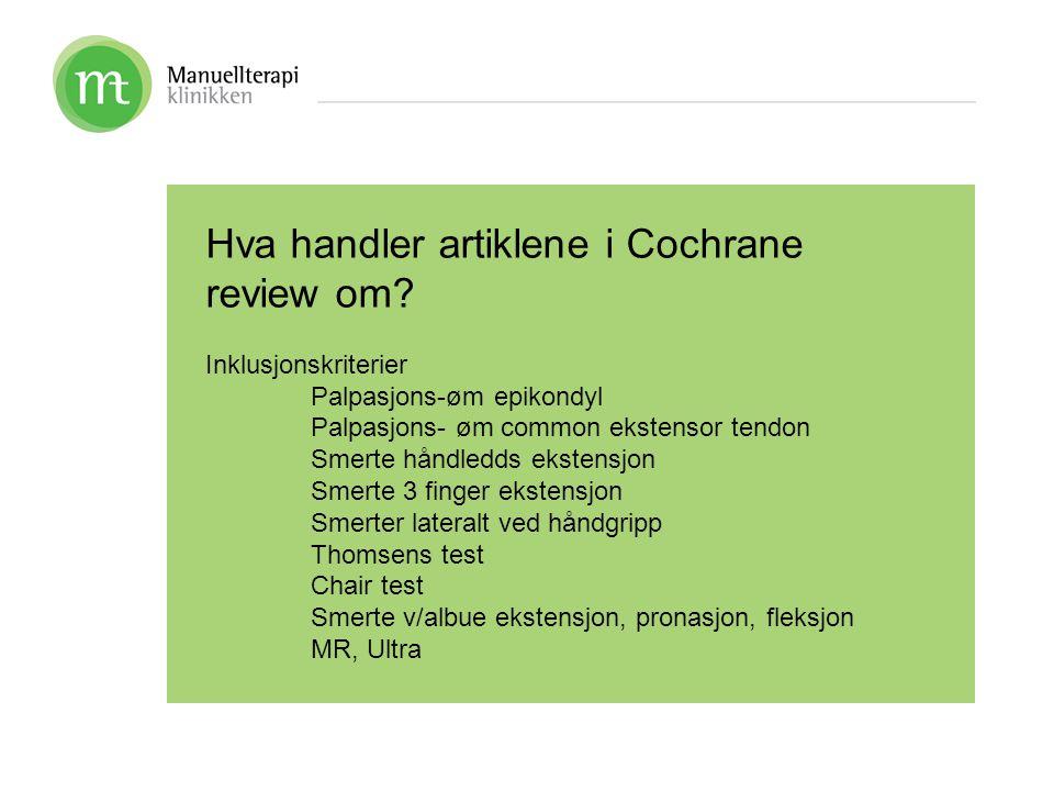 Hva handler artiklene i Cochrane review om? Inklusjonskriterier Palpasjons-øm epikondyl Palpasjons- øm common ekstensor tendon Smerte håndledds eksten