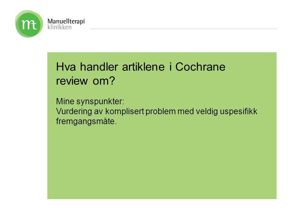 Hva handler artiklene i Cochrane review om? Mine synspunkter: Vurdering av komplisert problem med veldig uspesifikk fremgangsmåte.
