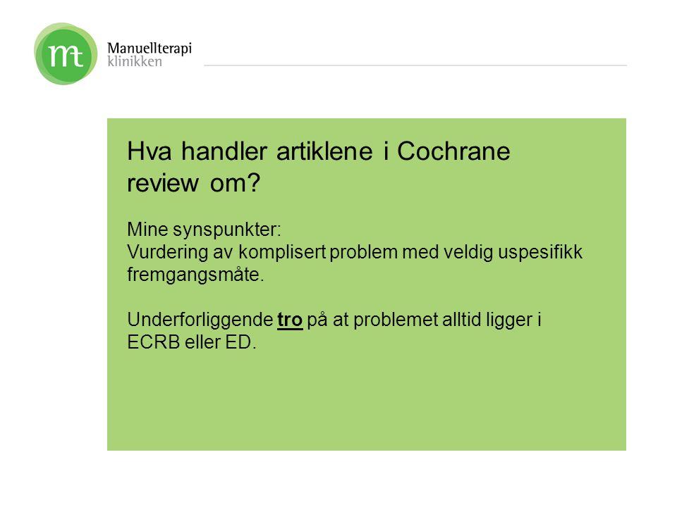 Hva handler artiklene i Cochrane review om? Mine synspunkter: Vurdering av komplisert problem med veldig uspesifikk fremgangsmåte. Underforliggende tr
