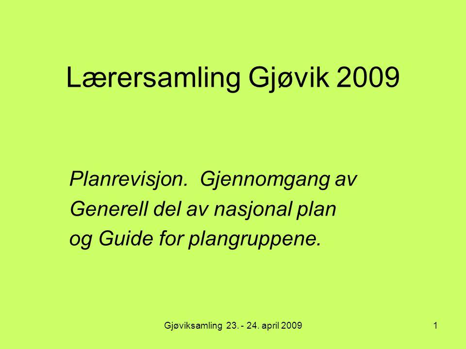 Gjøviksamling 23.- 24. april 20091 Lærersamling Gjøvik 2009 Planrevisjon.