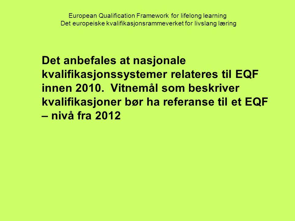 European Qualification Framework for lifelong learning Det europeiske kvalifikasjonsrammeverket for livslang læring Det anbefales at nasjonale kvalifikasjonssystemer relateres til EQF innen 2010.