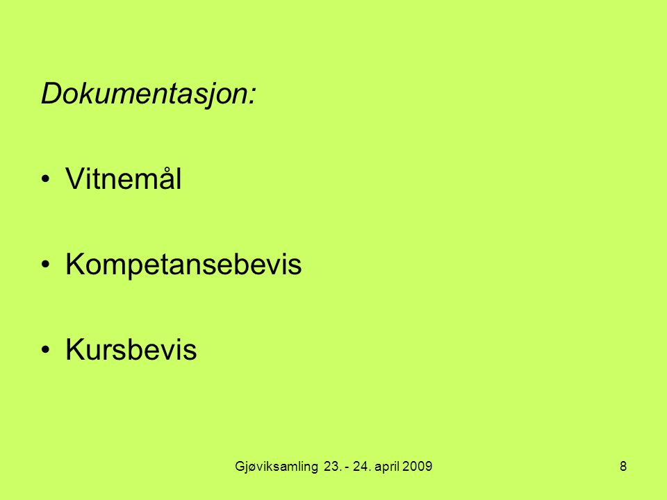 Gjøviksamling 23. - 24. april 20098 Dokumentasjon: Vitnemål Kompetansebevis Kursbevis