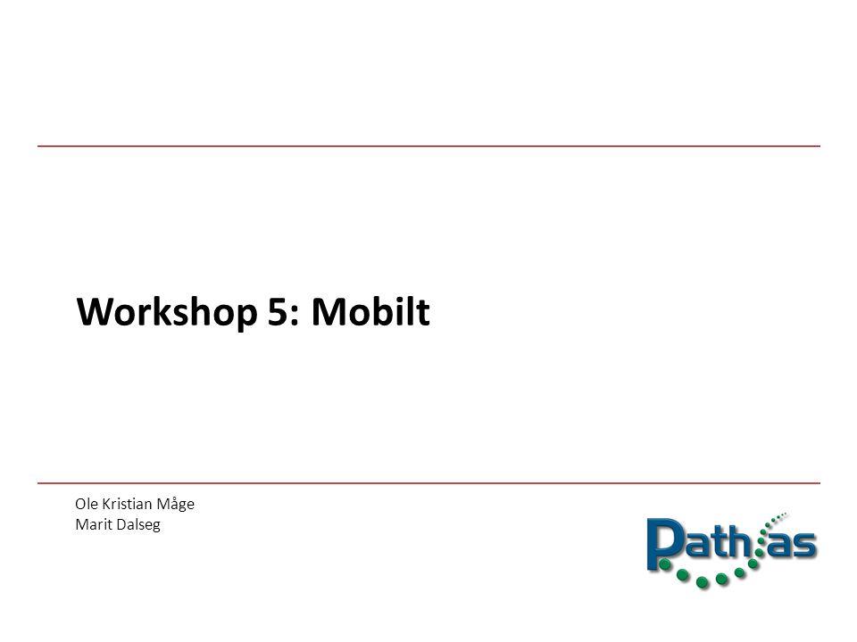 Workshop 5: Mobilt Ole Kristian Måge Marit Dalseg