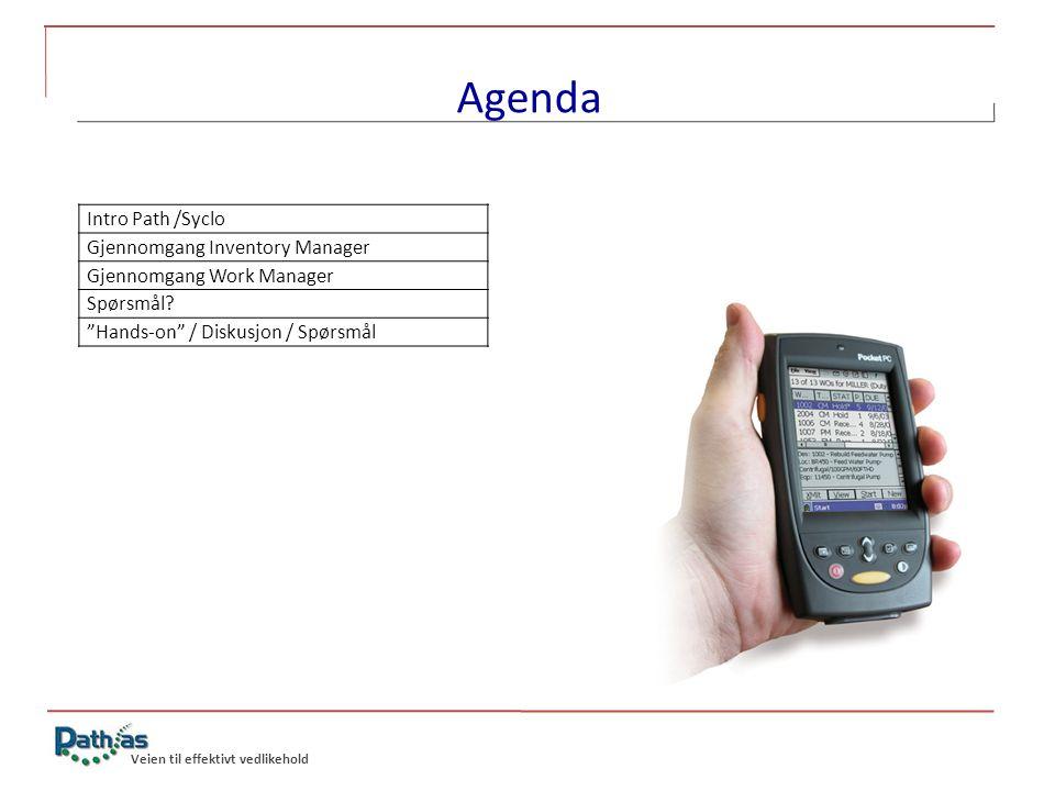 Veien til effektivt vedlikehold Agenda Intro Path /Syclo Gjennomgang Inventory Manager Gjennomgang Work Manager Spørsmål.