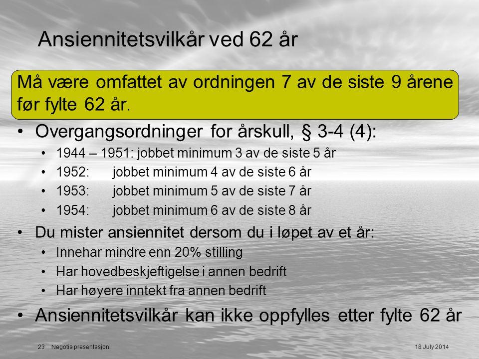 Ansiennitetsvilkår ved 62 år Må være omfattet av ordningen 7 av de siste 9 årene før fylte 62 år. Overgangsordninger for årskull, § 3-4 (4): 1944 – 19