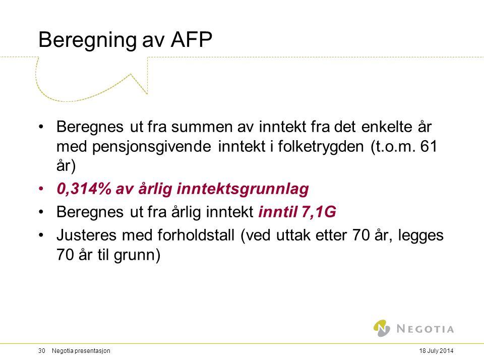 18 July 201430 Negotia presentasjon Beregning av AFP Beregnes ut fra summen av inntekt fra det enkelte år med pensjonsgivende inntekt i folketrygden (