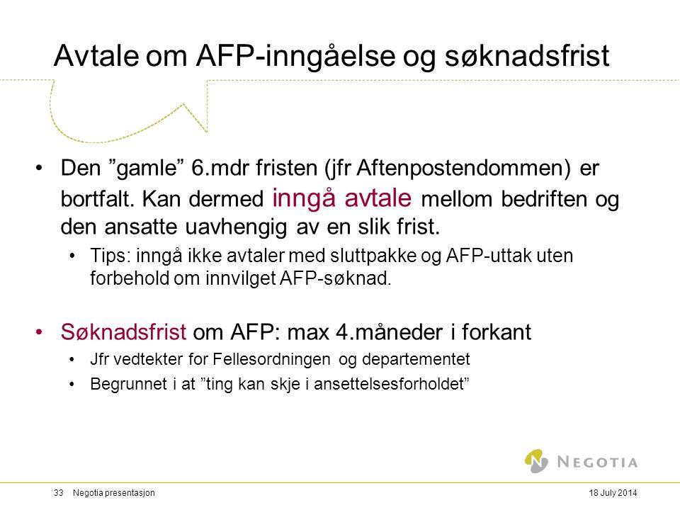 """18 July 201433 Negotia presentasjon Avtale om AFP-inngåelse og søknadsfrist Den """"gamle"""" 6.mdr fristen (jfr Aftenpostendommen) er bortfalt. Kan dermed"""