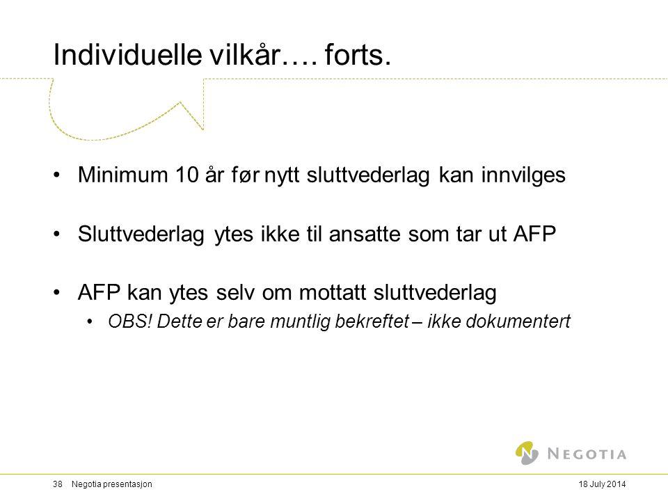 18 July 201438 Negotia presentasjon Individuelle vilkår…. forts. Minimum 10 år før nytt sluttvederlag kan innvilges Sluttvederlag ytes ikke til ansatt