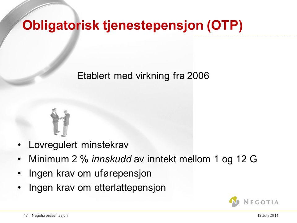 Obligatorisk tjenestepensjon (OTP) Etablert med virkning fra 2006 Lovregulert minstekrav Minimum 2 % innskudd av inntekt mellom 1 og 12 G Ingen krav o