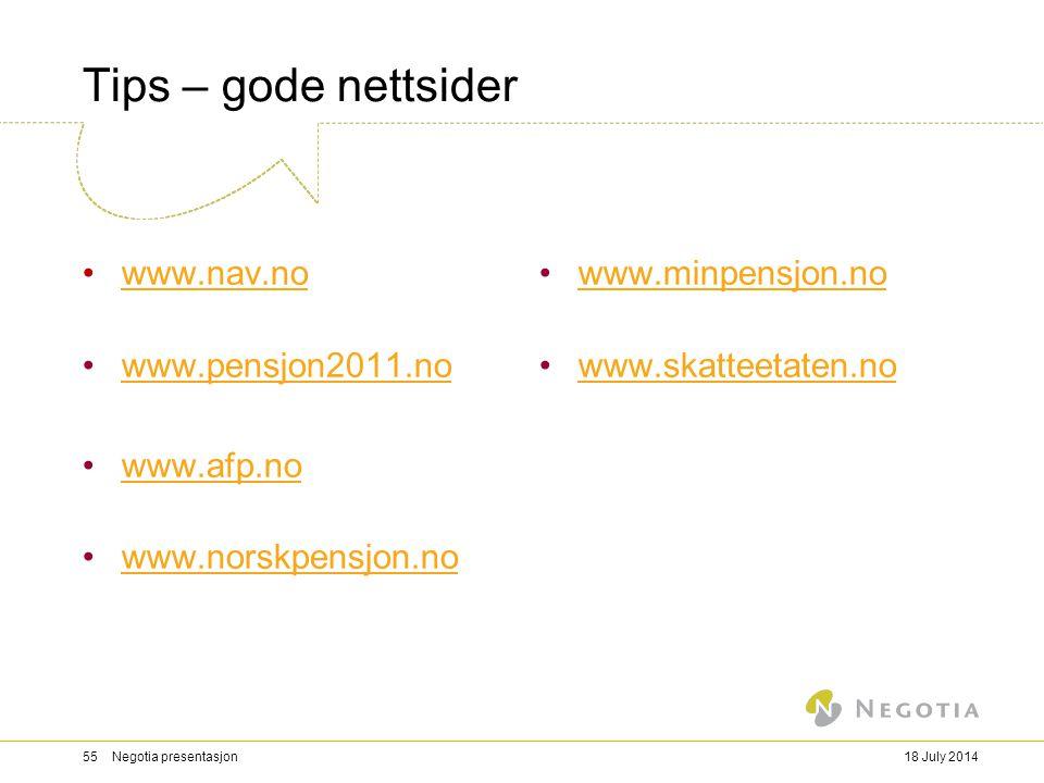 18 July 201455 Negotia presentasjon Tips – gode nettsider www.nav.no www.pensjon2011.no www.afp.no www.norskpensjon.no www.minpensjon.no www.skatteeta