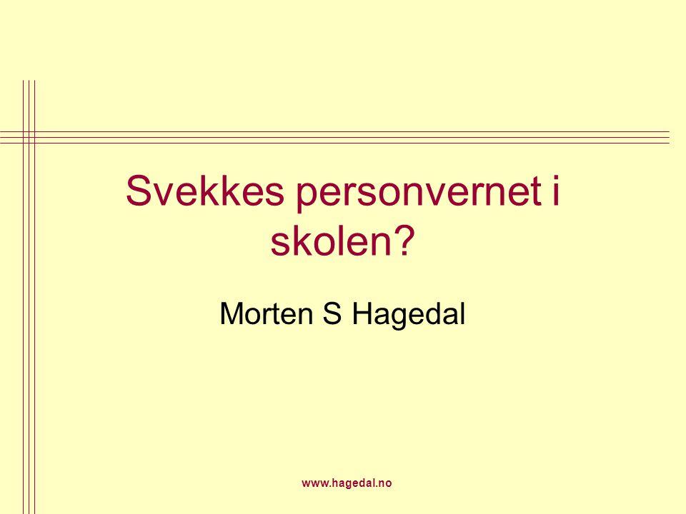 www.hagedal.no Svekkes personvernet i skolen? Morten S Hagedal