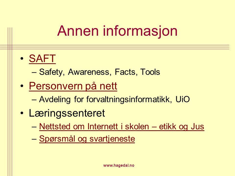 www.hagedal.no Annen informasjon SAFT –Safety, Awareness, Facts, Tools Personvern på nett –Avdeling for forvaltningsinformatikk, UiO Læringssenteret –