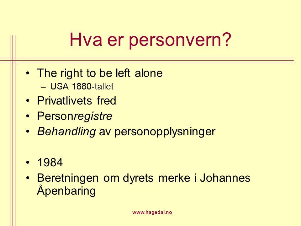www.hagedal.no Hva er personvern? The right to be left alone –USA 1880-tallet Privatlivets fred Personregistre Behandling av personopplysninger 1984 B