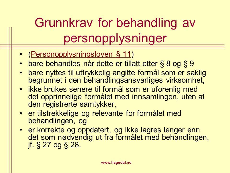 www.hagedal.no Grunnkrav for behandling av persnopplysninger (Personopplysningsloven § 11)Personopplysningsloven § 11 bare behandles når dette er till