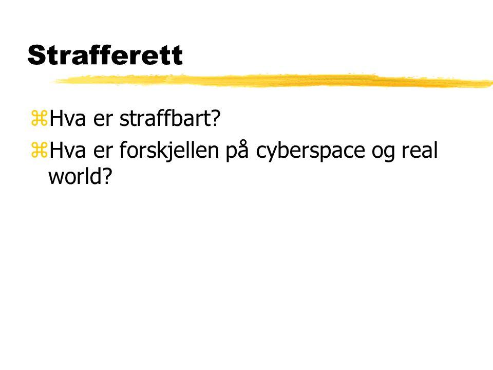 Strafferett zHva er straffbart? zHva er forskjellen på cyberspace og real world?