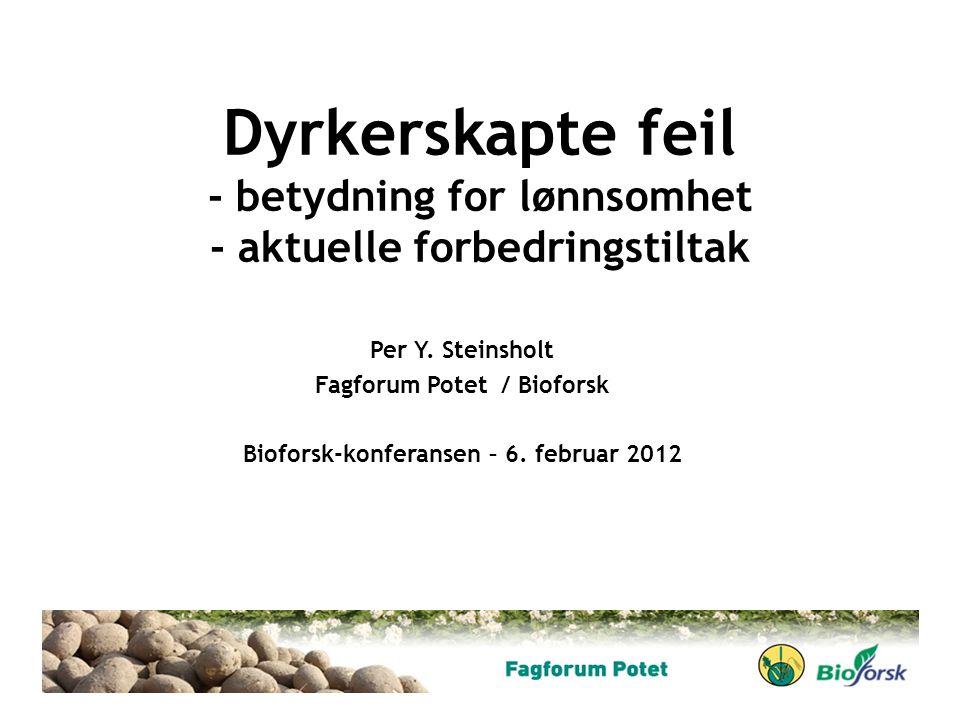 Dyrkerskapte feil - betydning for lønnsomhet - aktuelle forbedringstiltak Per Y. Steinsholt Fagforum Potet / Bioforsk Bioforsk-konferansen – 6. februa
