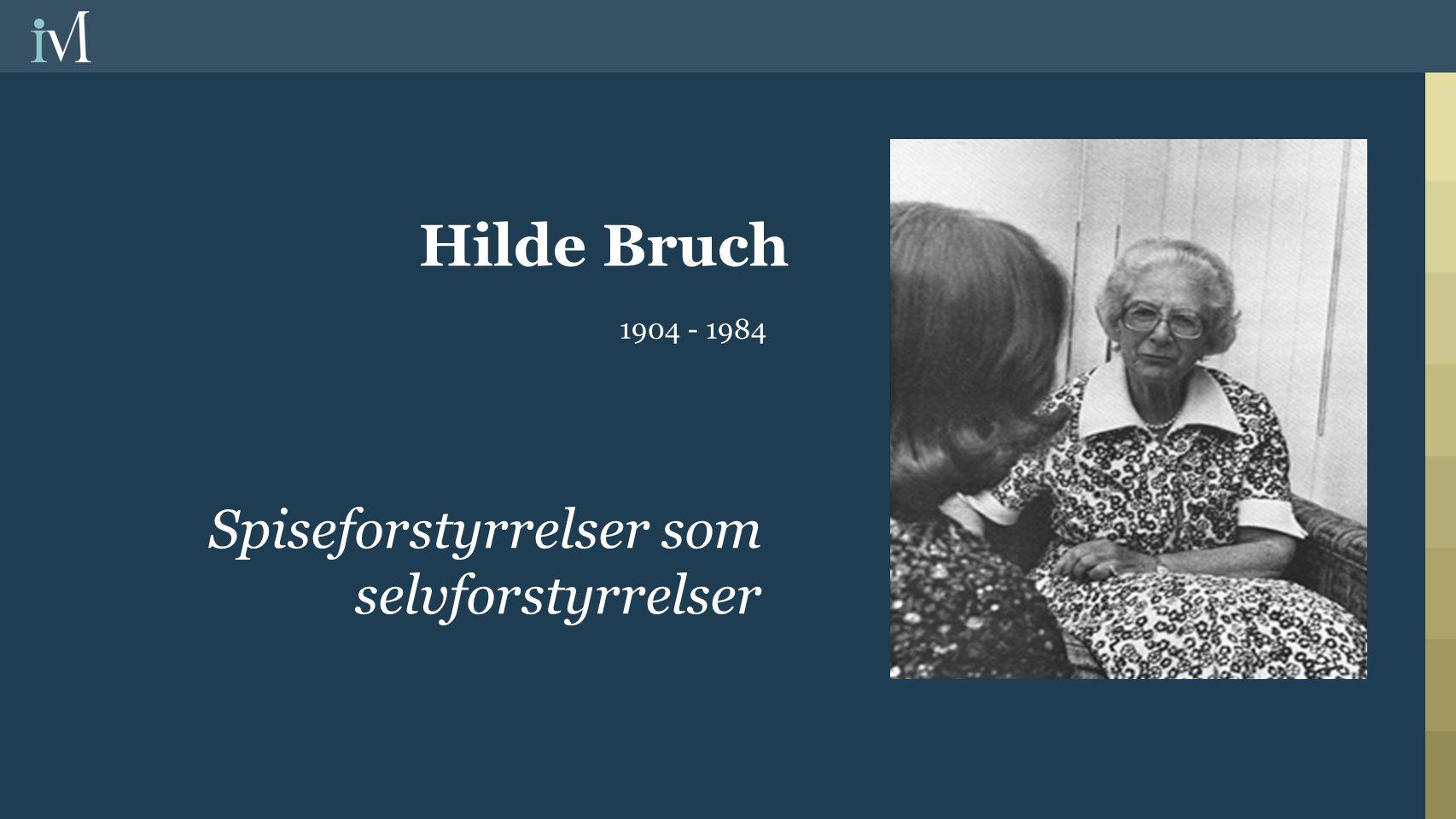 Hilde Bruch Spiseforstyrrelser som selvforstyrrelser 1904 - 1984
