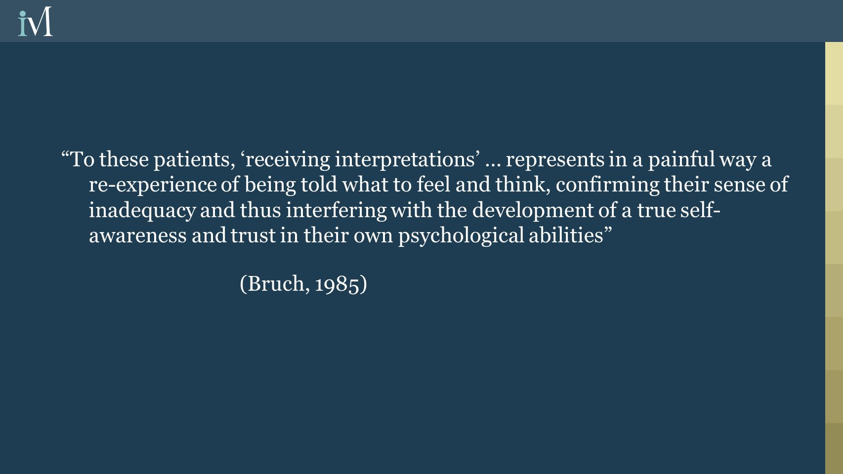 """To these patients, 'receiving interpretations' … represents in a painful way a re-experience of being told what to feel and think, confirming their s"