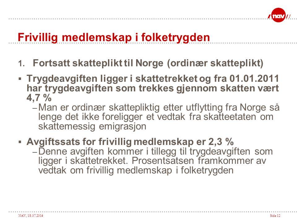 NAV, 18.07.2014Side 12 Frivillig medlemskap i folketrygden 1. Fortsatt skatteplikt til Norge (ordinær skatteplikt)  Trygdeavgiften ligger i skattetre