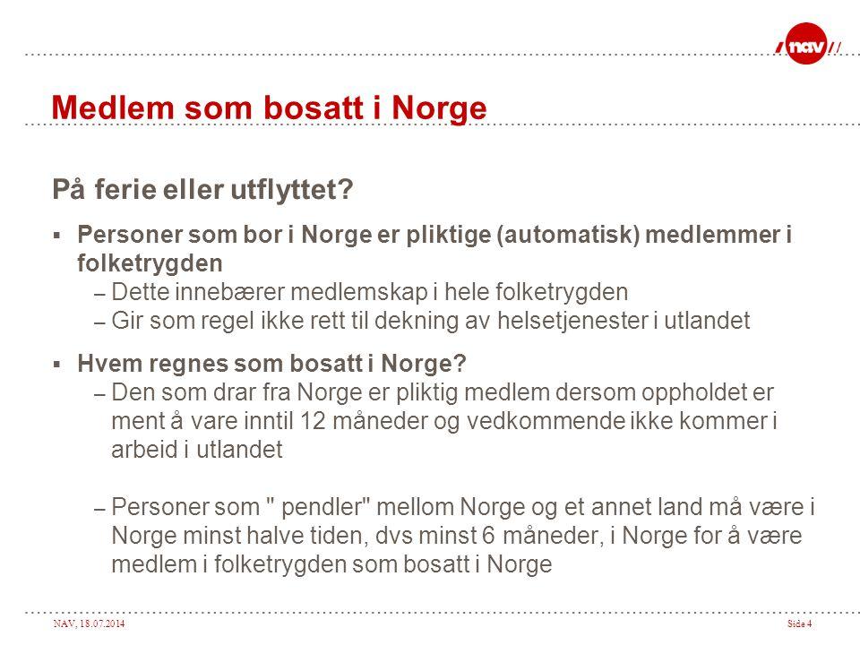 NAV, 18.07.2014Side 4 Medlem som bosatt i Norge På ferie eller utflyttet?  Personer som bor i Norge er pliktige (automatisk) medlemmer i folketrygden