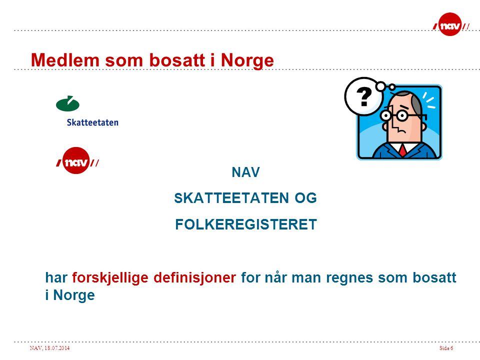 NAV, 18.07.2014Side 6 Medlem som bosatt i Norge NAV S KATTEETATEN OG FOLKEREGISTERET har forskjellige definisjoner for når man regnes som bosatt i Nor
