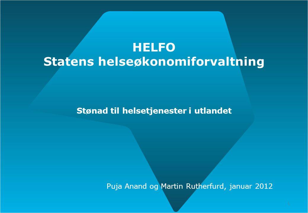 1 HELFO Statens helseøkonomiforvaltning Stønad til helsetjenester i utlandet Puja Anand og Martin Rutherfurd, januar 2012 1