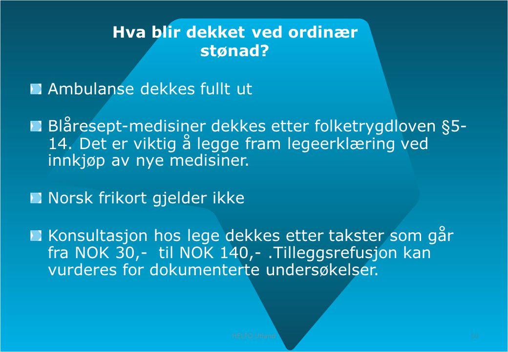 10 HELFO Utland 10 Hva blir dekket ved ordinær stønad? Ambulanse dekkes fullt ut Blåresept-medisiner dekkes etter folketrygdloven §5- 14. Det er vikti