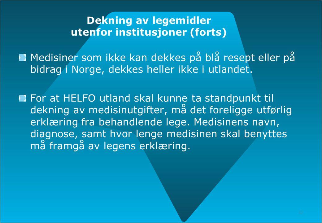 12 Dekning av legemidler utenfor institusjoner (forts) Medisiner som ikke kan dekkes på blå resept eller på bidrag i Norge, dekkes heller ikke i utlan