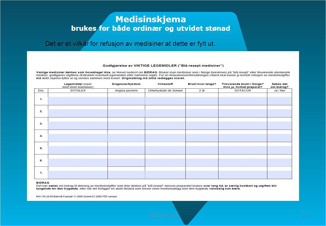 13 HELFO Utland 13 Medisinskjema brukes for både ordinær og utvidet stønad Det er et vilkår for refusjon av medisiner at dette er fylt ut.