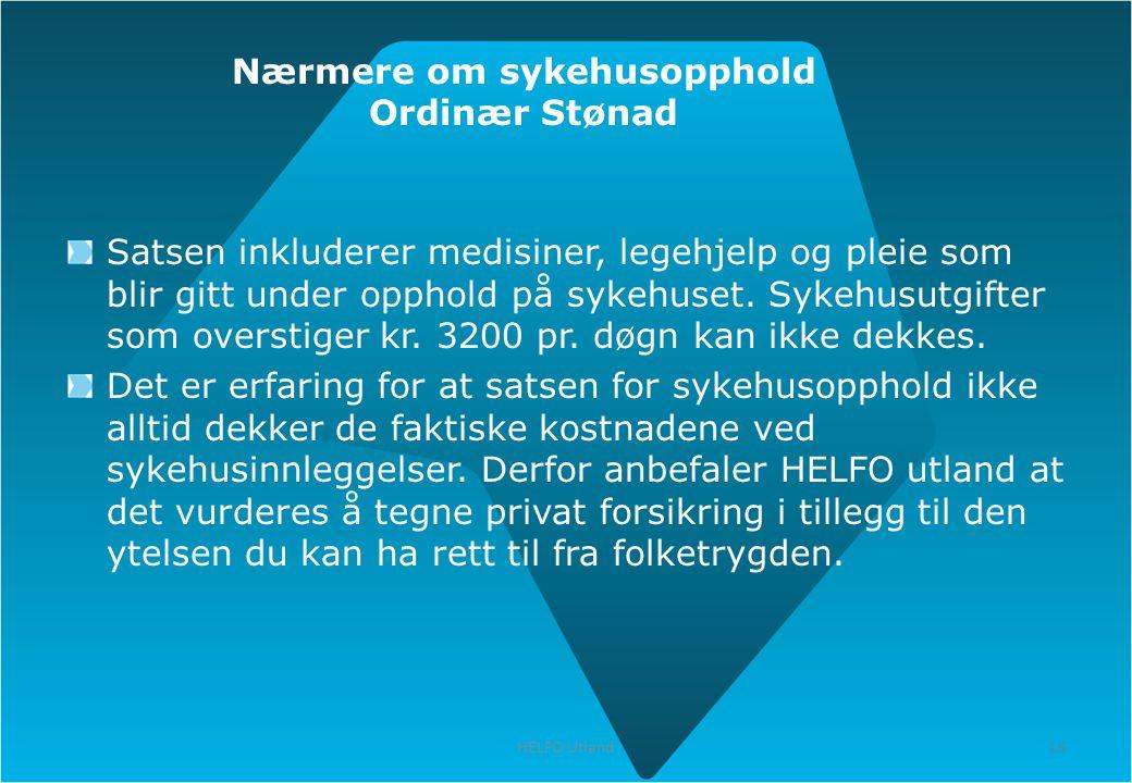 15 HELFO Utland 15 Nærmere om sykehusopphold Ordinær Stønad Satsen inkluderer medisiner, legehjelp og pleie som blir gitt under opphold på sykehuset.