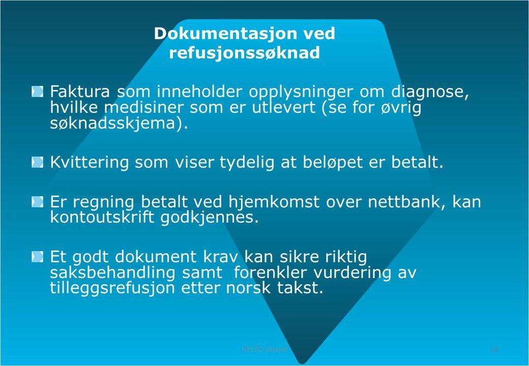18 HELFO Utland 18 Dokumentasjon ved refusjonssøknad Faktura som inneholder opplysninger om diagnose, hvilke medisiner som er utlevert (se for øvrig s
