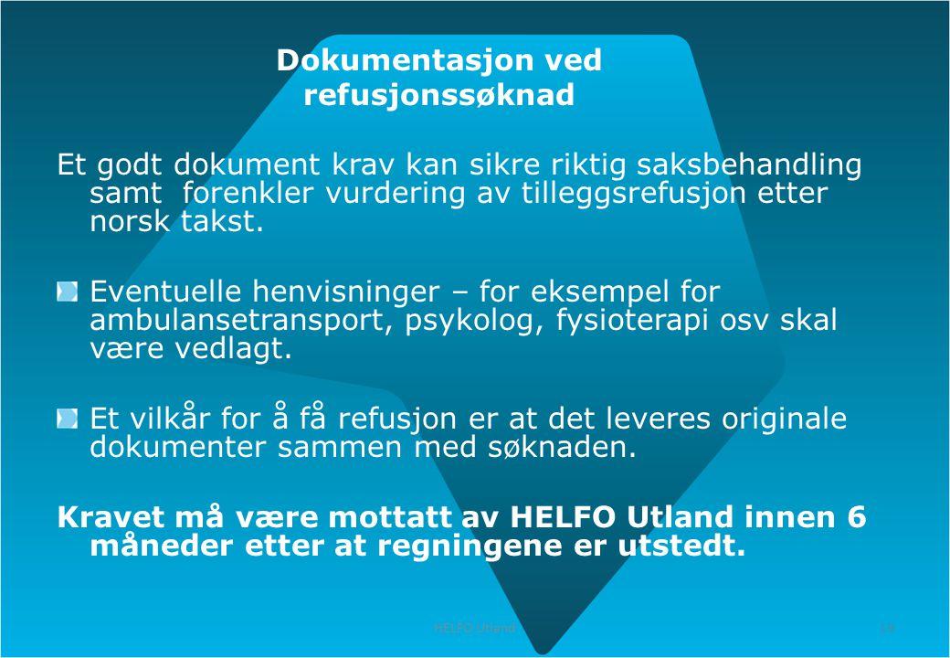 19 HELFO Utland 19 Dokumentasjon ved refusjonssøknad Et godt dokument krav kan sikre riktig saksbehandling samt forenkler vurdering av tilleggsrefusjo