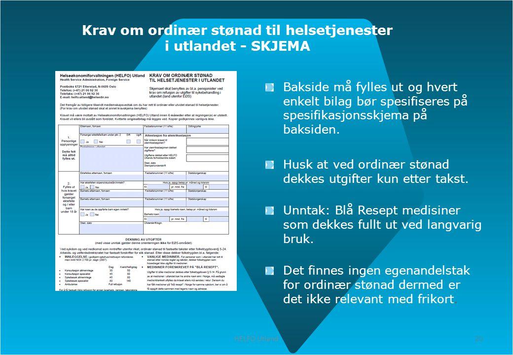 20 HELFO Utland 20 Krav om ordinær stønad til helsetjenester i utlandet - SKJEMA Bakside må fylles ut og hvert enkelt bilag bør spesifiseres på spesif