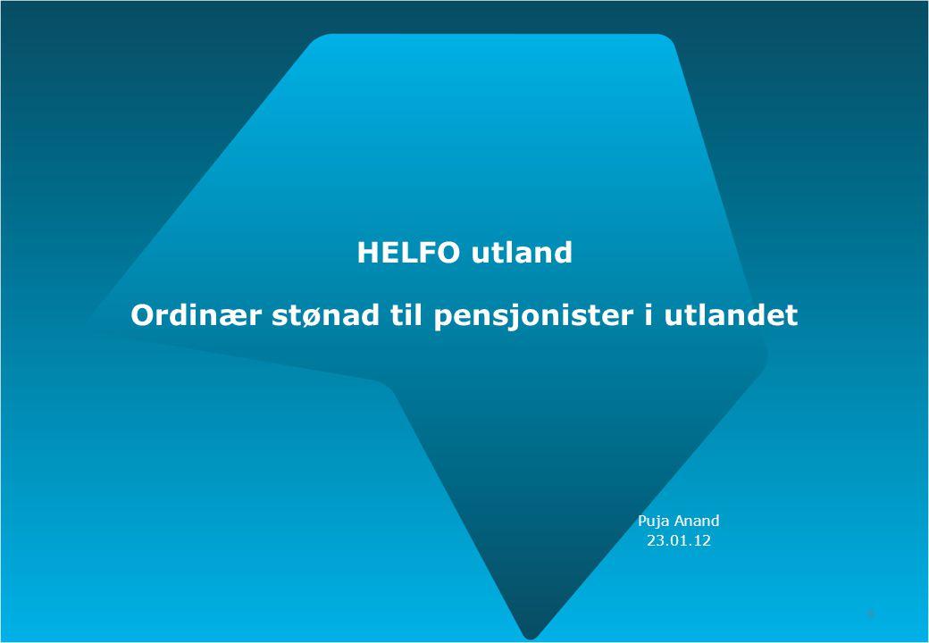 6 HELFO utland Ordinær stønad til pensjonister i utlandet Puja Anand 23.01.12 6