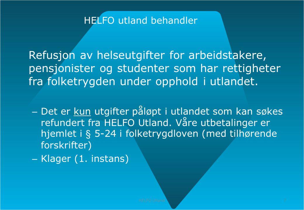 7 HELFO Utland 7 HELFO utland behandler Refusjon av helseutgifter for arbeidstakere, pensjonister og studenter som har rettigheter fra folketrygden un