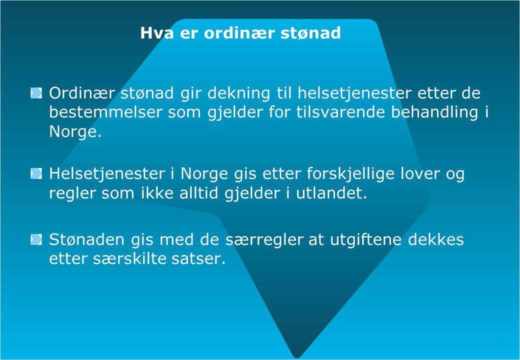 8 Hva er ordinær stønad Ordinær stønad gir dekning til helsetjenester etter de bestemmelser som gjelder for tilsvarende behandling i Norge. Helsetjene