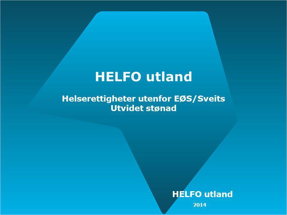 HELFO utland Helserettigheter utenfor EØS/Sveits Utvidet stønad HELFO utland 2014