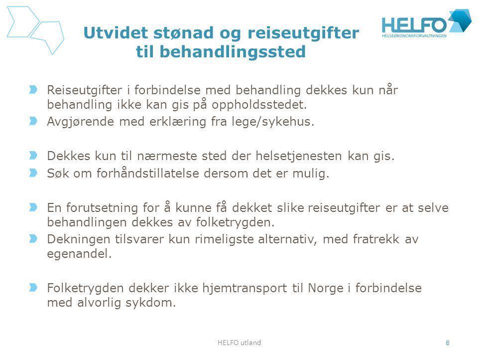 HELFO utland 8 Utvidet stønad og reiseutgifter til behandlingssted Reiseutgifter i forbindelse med behandling dekkes kun når behandling ikke kan gis på oppholdsstedet.
